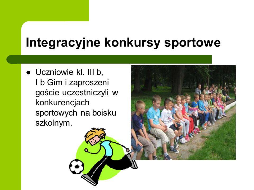 Integracyjne konkursy sportowe Uczniowie kl. III b, I b Gim i zaproszeni goście uczestniczyli w konkurencjach sportowych na boisku szkolnym.