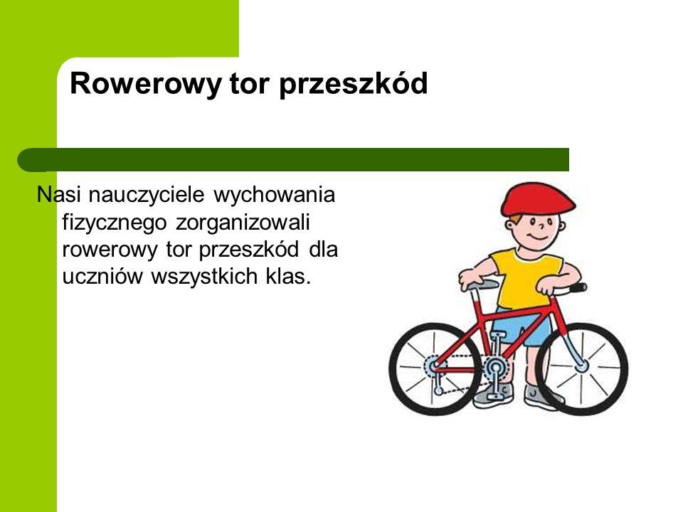Rowerowy tor przeszkód Nasi nauczyciele wychowania fizycznego zorganizowali rowerowy tor przeszkód dla uczniów wszystkich klas.