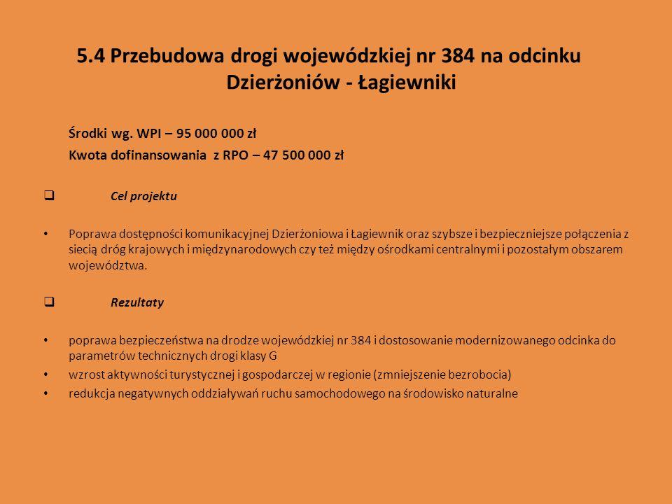 5.4 Przebudowa drogi wojewódzkiej nr 384 na odcinku Dzierżoniów - Łagiewniki Środki wg. WPI – 95 000 000 zł Kwota dofinansowania z RPO – 47 500 000 zł