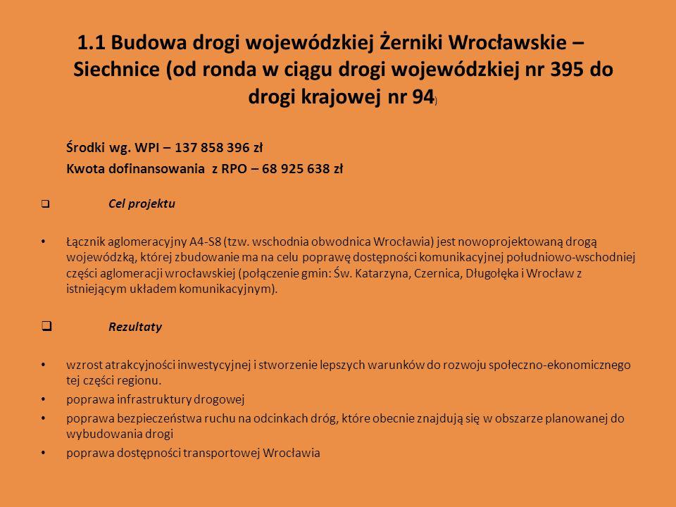 1.1 Budowa drogi wojewódzkiej Żerniki Wrocławskie – Siechnice (od ronda w ciągu drogi wojewódzkiej nr 395 do drogi krajowej nr 94 ) Środki wg. WPI – 1