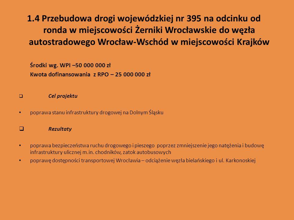 1.4 Przebudowa drogi wojewódzkiej nr 395 na odcinku od ronda w miejscowości Żerniki Wrocławskie do węzła autostradowego Wrocław-Wschód w miejscowości