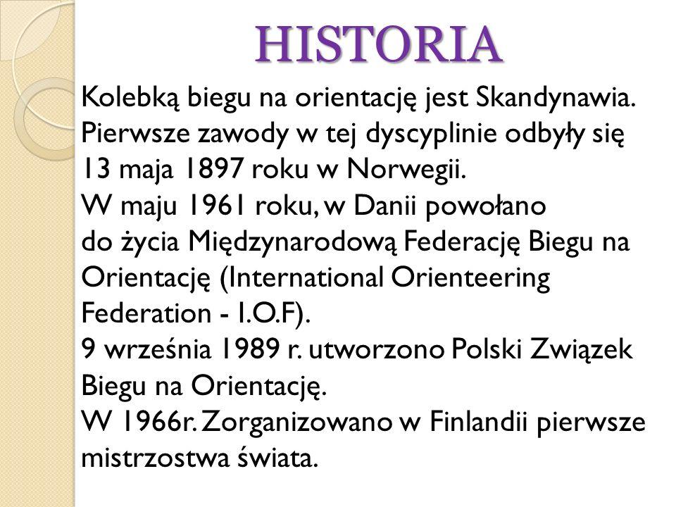 HISTORIA Kolebką biegu na orientację jest Skandynawia. Pierwsze zawody w tej dyscyplinie odbyły się 13 maja 1897 roku w Norwegii. W maju 1961 roku, w