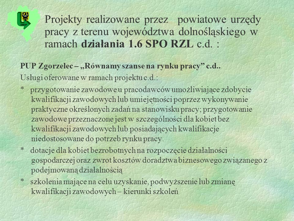 Projekty realizowane przez powiatowe urzędy pracy z terenu województwa dolnośląskiego w ramach działania 1.6 SPO RZL c.d.