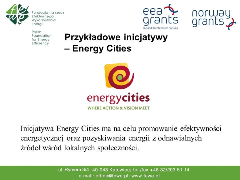 Przykładowe inicjatywy – Energy Cities Inicjatywa Energy Cities ma na celu promowanie efektywności energetycznej oraz pozyskiwania energii z odnawialnych źródeł wśród lokalnych społeczności.