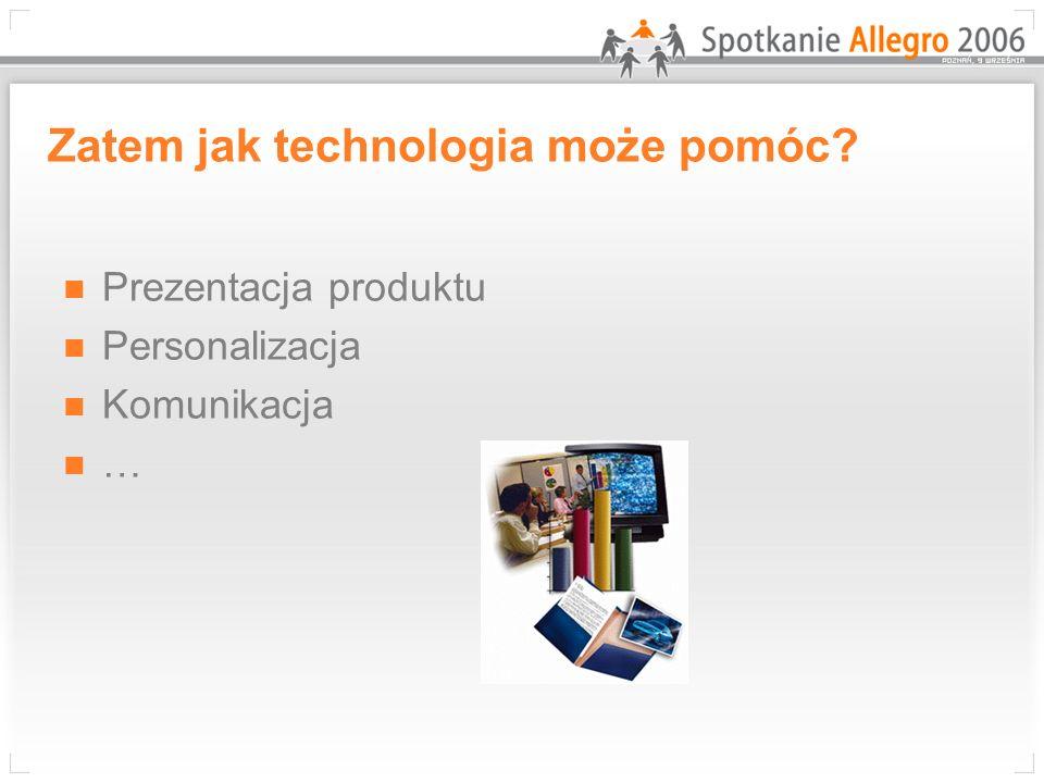 Zatem jak technologia może pomóc? Prezentacja produktu Personalizacja Komunikacja …