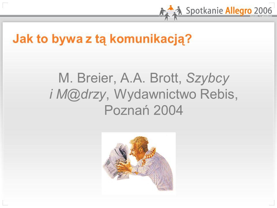 Jak to bywa z tą komunikacją? M. Breier, A.A. Brott, Szybcy i M@drzy, Wydawnictwo Rebis, Poznań 2004