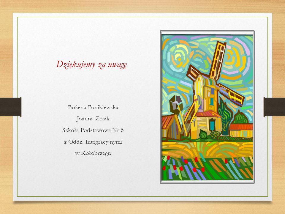 Dziękujemy za uwagę Bożena Ponikiewska Joanna Zosik Szkoła Podstawowa Nr 5 z Oddz.