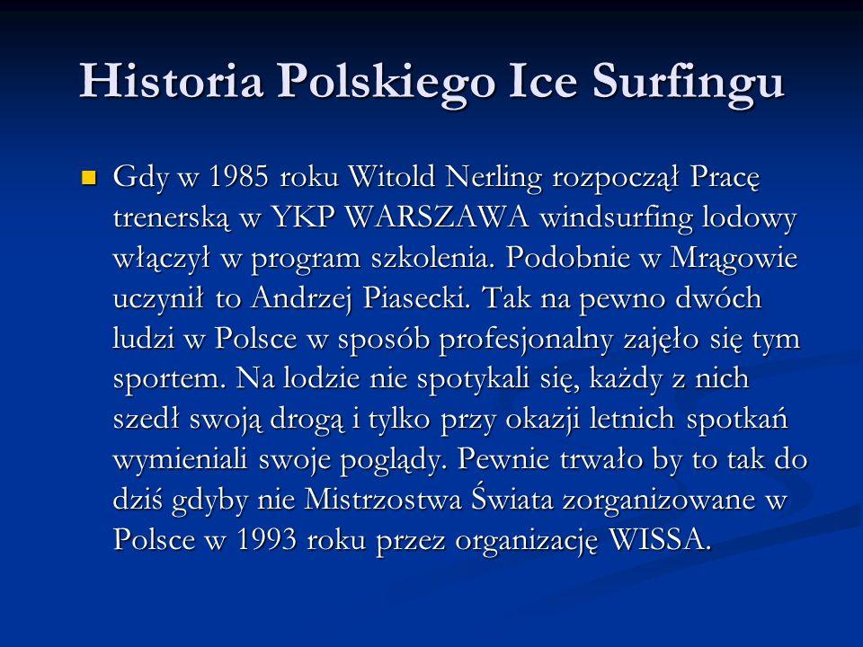 Historia Polskiego Ice Surfingu Gdy w 1985 roku Witold Nerling rozpoczął Pracę trenerską w YKP WARSZAWA windsurfing lodowy włączył w program szkolenia.