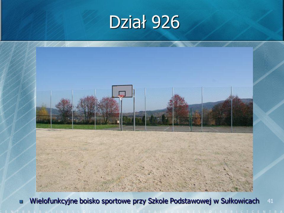 41 Dział 926 Wielofunkcyjne boisko sportowe przy Szkole Podstawowej w Sułkowicach