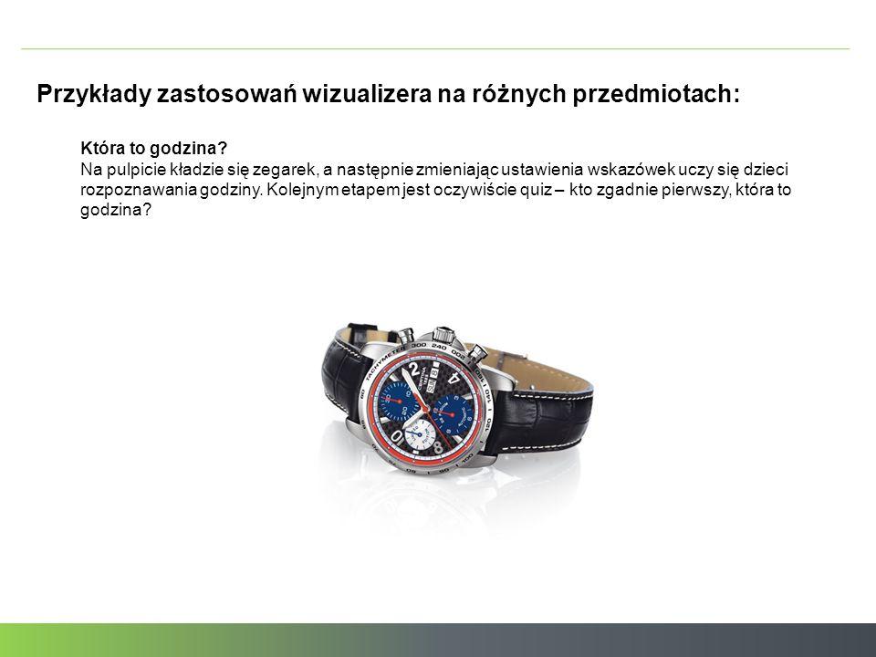 Przykłady zastosowań wizualizera na różnych przedmiotach: Która to godzina? Na pulpicie kładzie się zegarek, a następnie zmieniając ustawienia wskazów