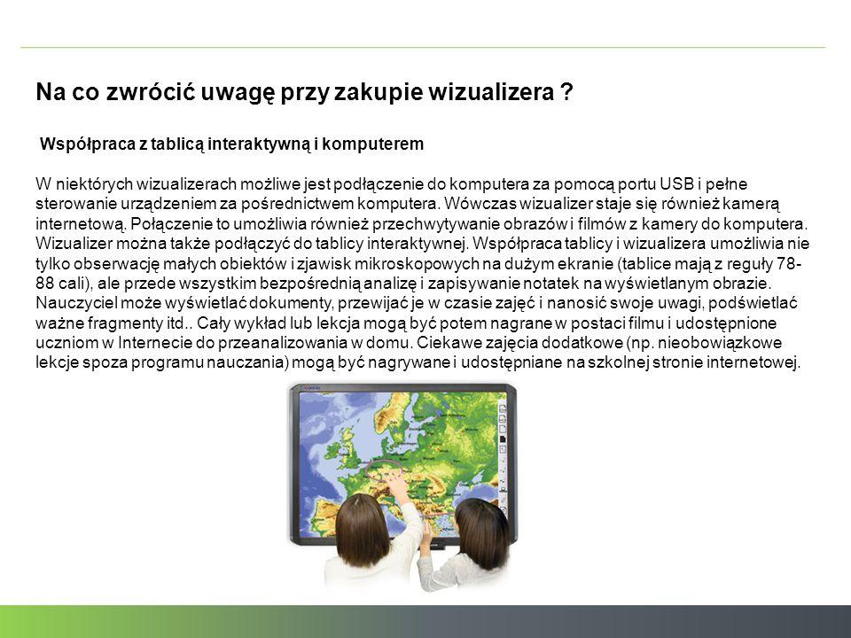 Na co zwrócić uwagę przy zakupie wizualizera ? Współpraca z tablicą interaktywną i komputerem W niektórych wizualizerach możliwe jest podłączenie do k