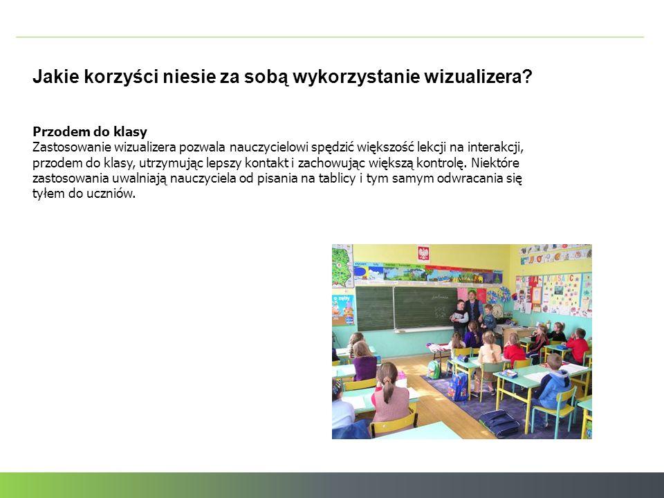 Przykładowe zastosowania Zagadnienia ogólne na wszystkich przedmiotach Pokazywanie na ekranie książek, prac domowych uczniów, obiektów 3D (np.
