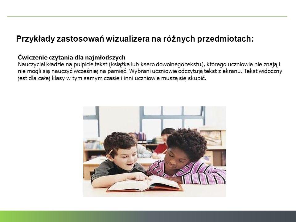 Przykłady zastosowań wizualizera na różnych przedmiotach: Ćwiczenie czytania dla najmłodszych Nauczyciel kładzie na pulpicie tekst (książka lub ksero