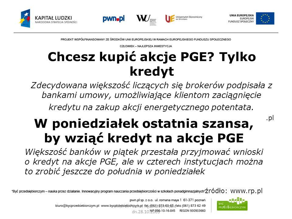 Marek Pauka, Kędzierzyn Koźle dn.28.10.2009 Chcesz kupić akcje PGE? Tylko kredyt Zdecydowana większość liczących się brokerów podpisała z bankami umow