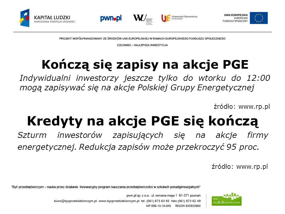 Kredyty na akcje PGE się kończą Szturm inwestorów zapisujących się na akcje firmy energetycznej. Redukcja zapisów może przekroczyć 95 proc. źródło: ww