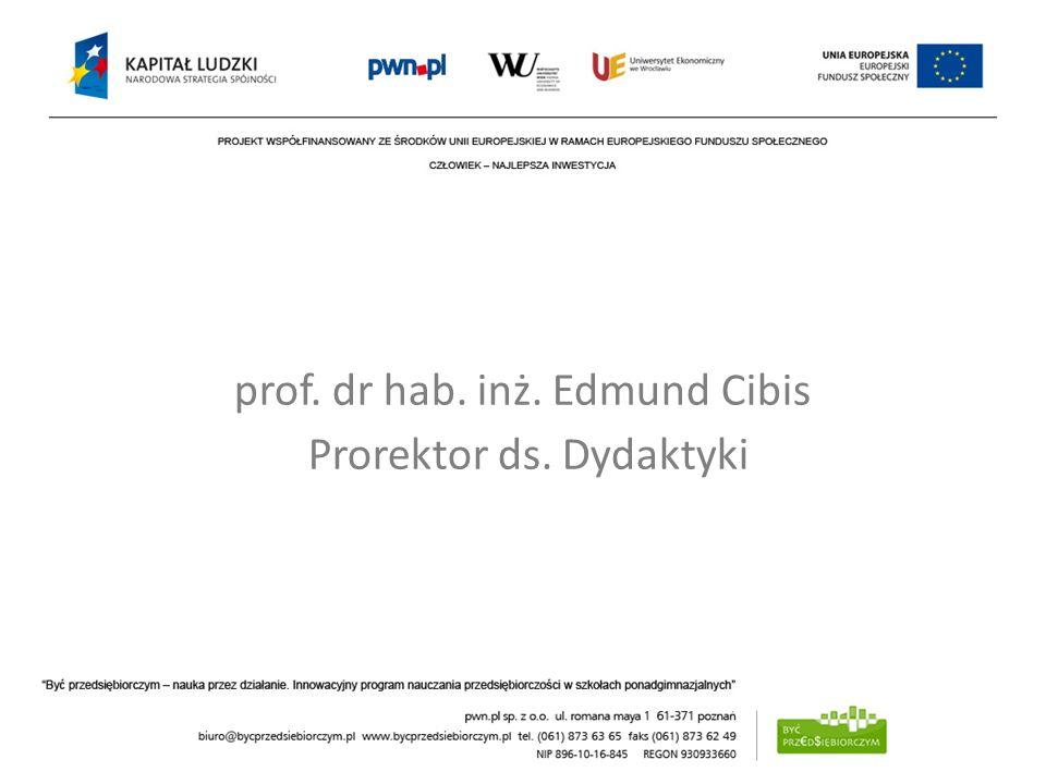 prof. dr hab. inż. Edmund Cibis Prorektor ds. Dydaktyki