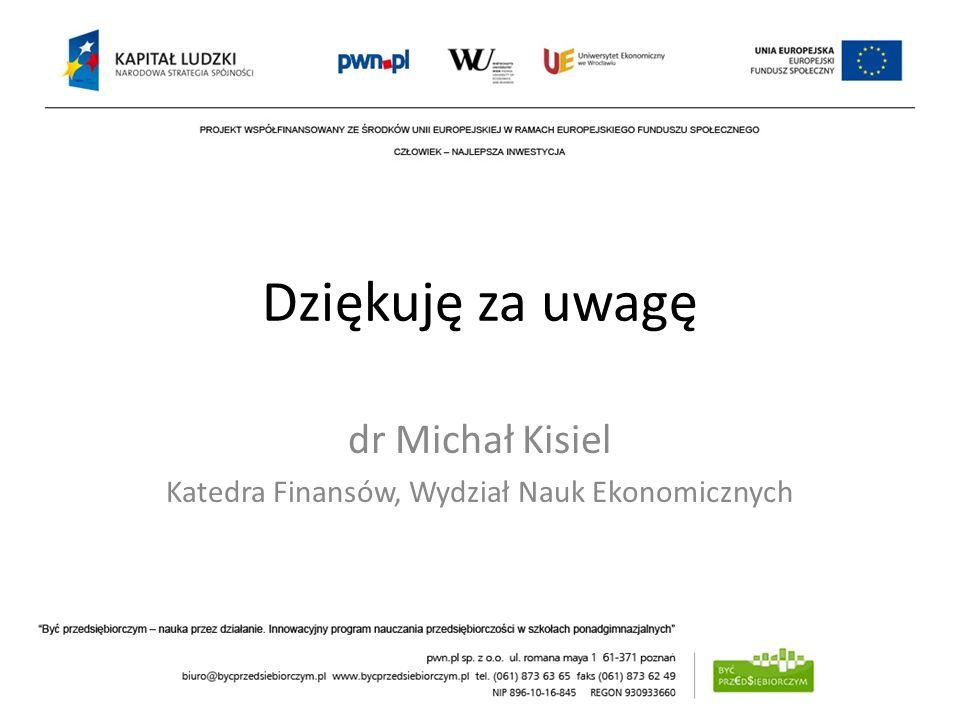 Dziękuję za uwagę dr Michał Kisiel Katedra Finansów, Wydział Nauk Ekonomicznych
