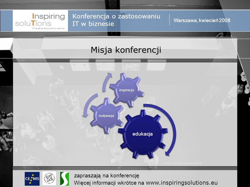 Konferencja o zastosowaniu IT w biznesie Warszawa, kwiecień 2008 zapraszają na konferencję Więcej informacji wkrótce na www.inspiringsolutions.eu Kształt konferecji 1 dzień 2 dzień 3 dzień 4 dzień Ranek Popołudnie Południe Wieczór Przyjazd Integracja Wykład Warsztat Impreza Warsztat Warsztat S&M Bankiet Warsztat Debata W ramach jednego będzie odbywać się 5 warsztatów bloku