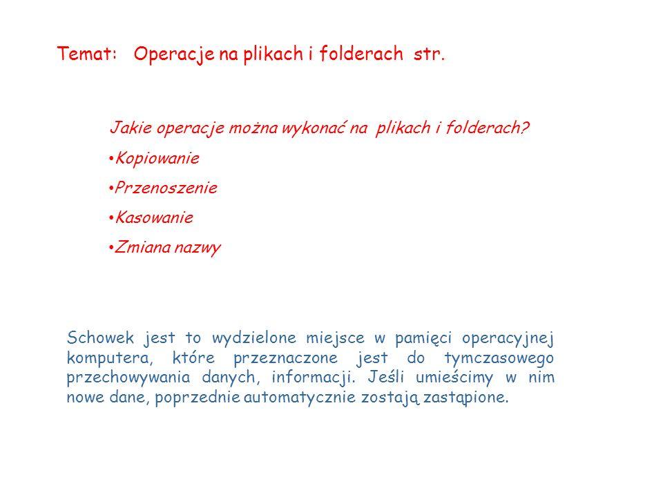 Temat: Operacje na plikach i folderach str. Schowek jest to wydzielone miejsce w pamięci operacyjnej komputera, które przeznaczone jest do tymczasoweg