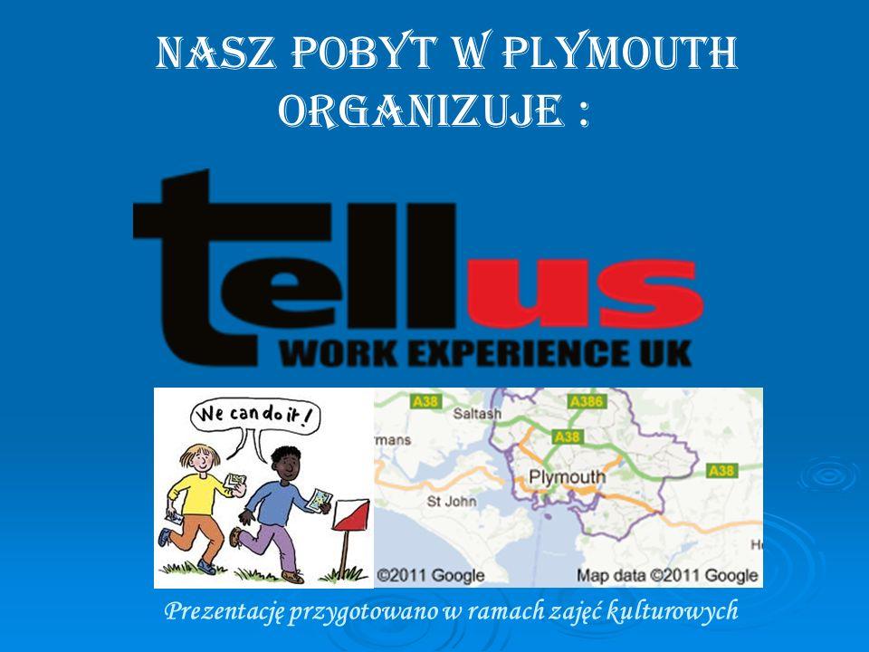 nasz pobyt w plymouth organizuje : Prezentację przygotowano w ramach zajęć kulturowych