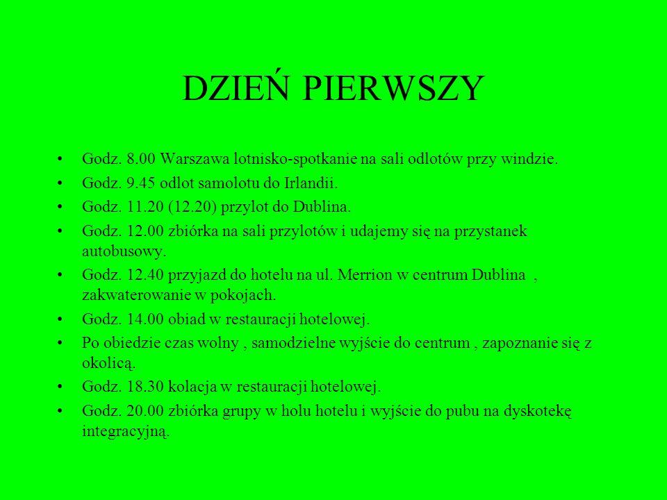 DZIEŃ PIERWSZY Godz. 8.00 Warszawa lotnisko-spotkanie na sali odlotów przy windzie. Godz. 9.45 odlot samolotu do Irlandii. Godz. 11.20 (12.20) przylot