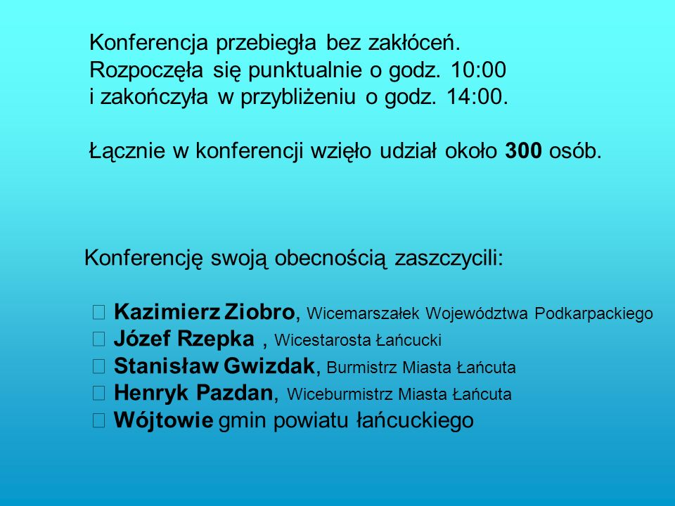 Barbara Sadowska (Zdrowie) Marta Cisek-Babiarz (Edukacja) Bogusław Ulijasz, (Samorządy) Katarzyna Smolak (Kultura i Turystyka) Jakub Żołyniak, Adam Piekara (Przedsiębiorstwa) W konferencji udział wzięli następujący eksperci: