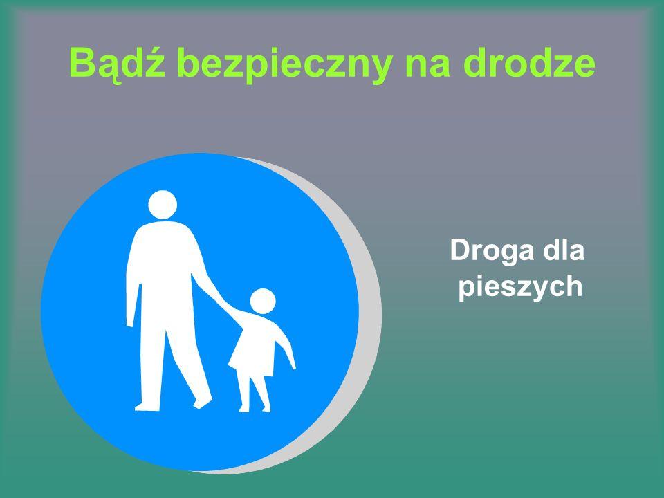 Bądź bezpieczny na drodze Droga dla pieszych
