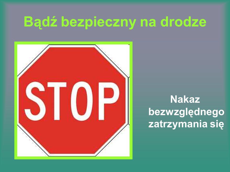 Bądź bezpieczny na drodze Nakaz bezwzględnego zatrzymania się