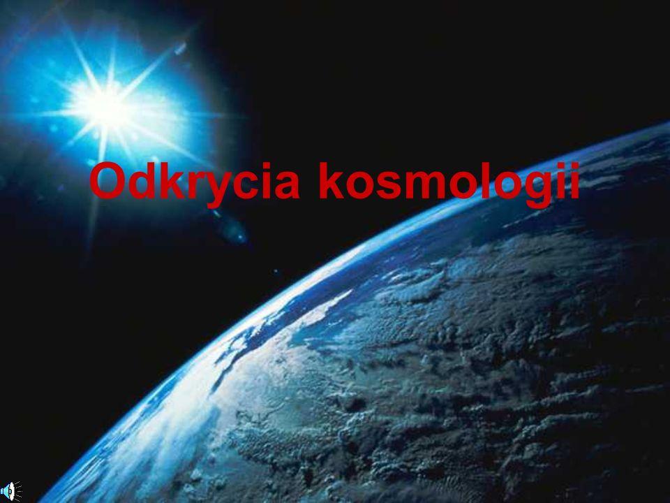 Teoria powstania Wszechświata Jest kilka teorii powstania Wszechświata.