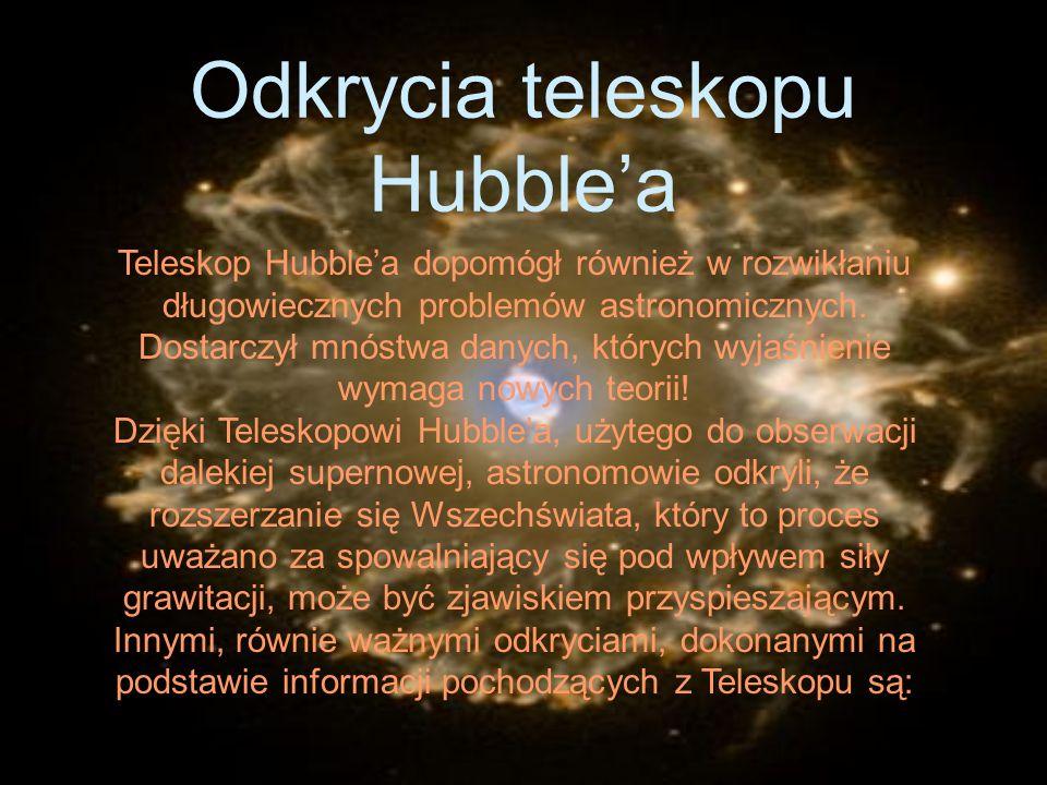 Odkrycia teleskopu Hubblea Teleskop Hubblea dopomógł również w rozwikłaniu długowiecznych problemów astronomicznych. Dostarczył mnóstwa danych, któryc