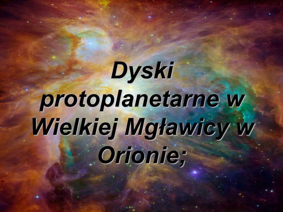 Dyski protoplanetarne w Wielkiej Mgławicy w Orionie;