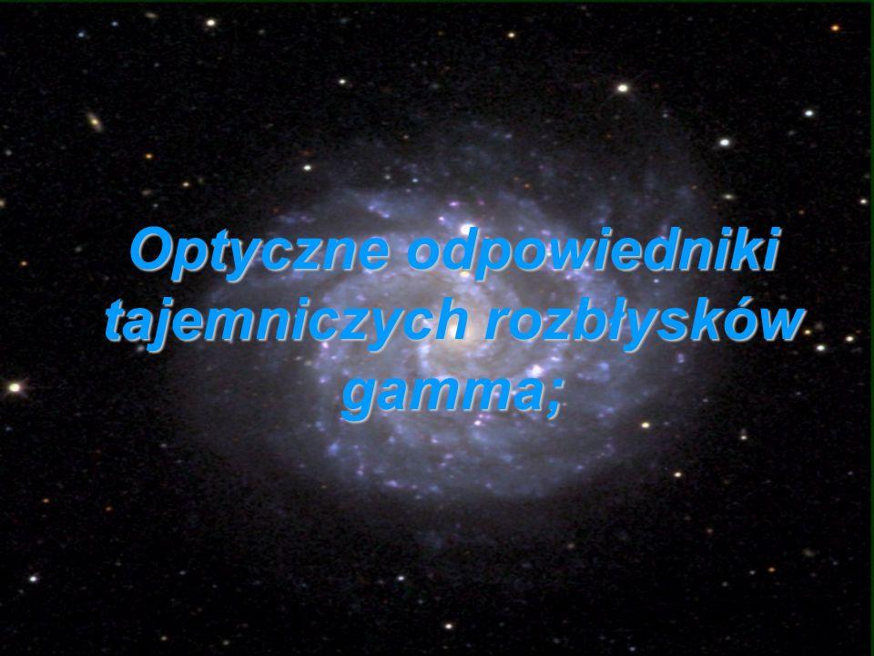 Optyczne odpowiedniki tajemniczych rozbłysków gamma;