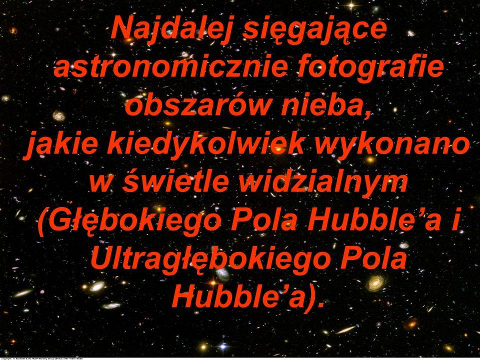 Najdalej sięgające astronomicznie fotografie obszarów nieba, jakie kiedykolwiek wykonano w świetle widzialnym (Głębokiego Pola Hubblea i Ultragłębokie