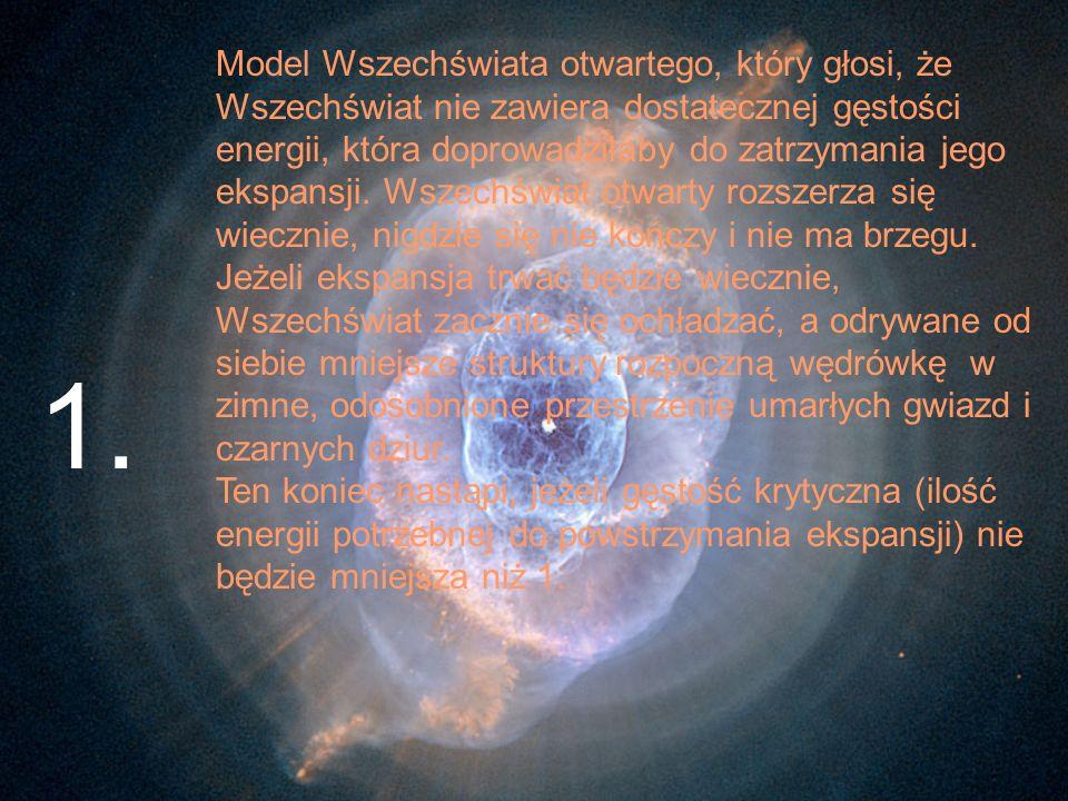 Model Wszechświata otwartego, który głosi, że Wszechświat nie zawiera dostatecznej gęstości energii, która doprowadziłaby do zatrzymania jego ekspansj
