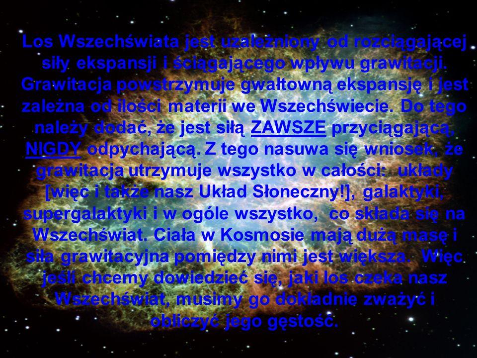 Los Wszechświata jest uzależniony od rozciągającej siły ekspansji i ściągającego wpływu grawitacji. Grawitacja powstrzymuje gwałtowną ekspansję i jest