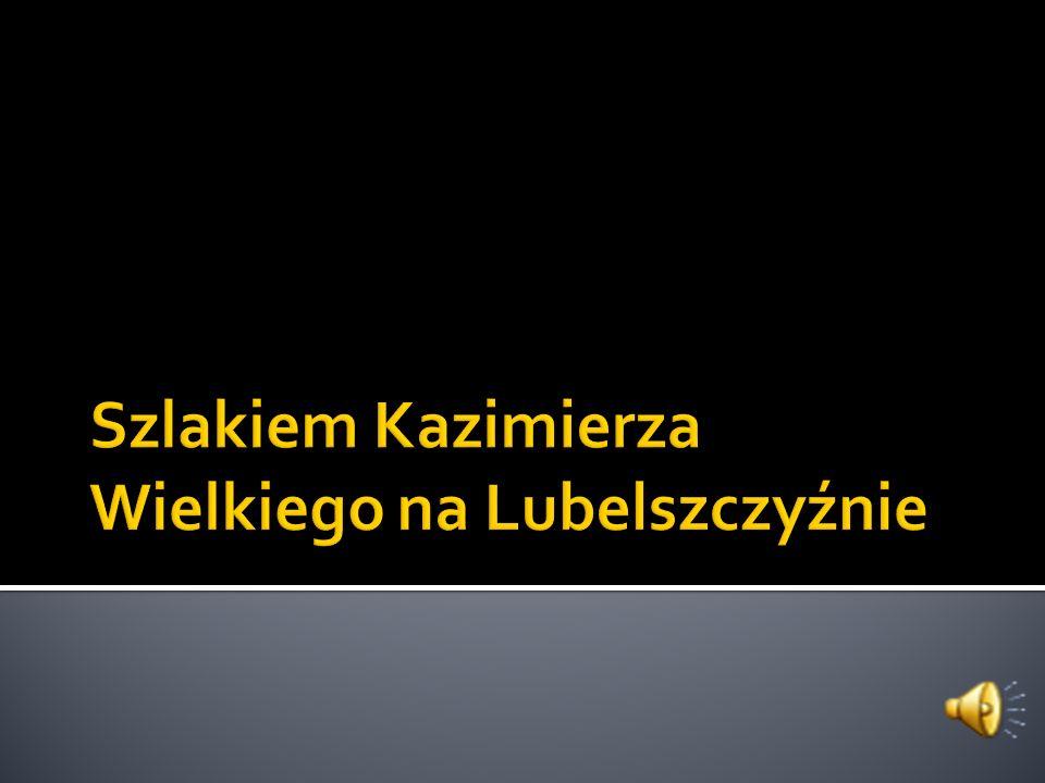Opowiem wam teraz o królu Kazimierzu zwanym Wielkim, który od roku jest patronem naszej szkoły.