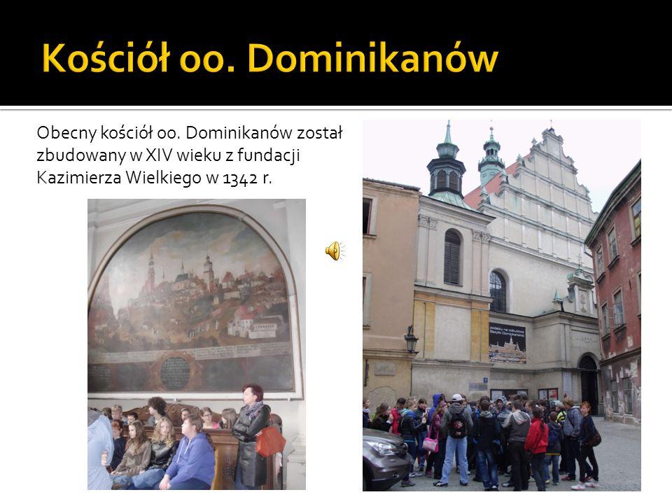 Obecny kościół oo. Dominikanów został zbudowany w XIV wieku z fundacji Kazimierza Wielkiego w 1342 r.