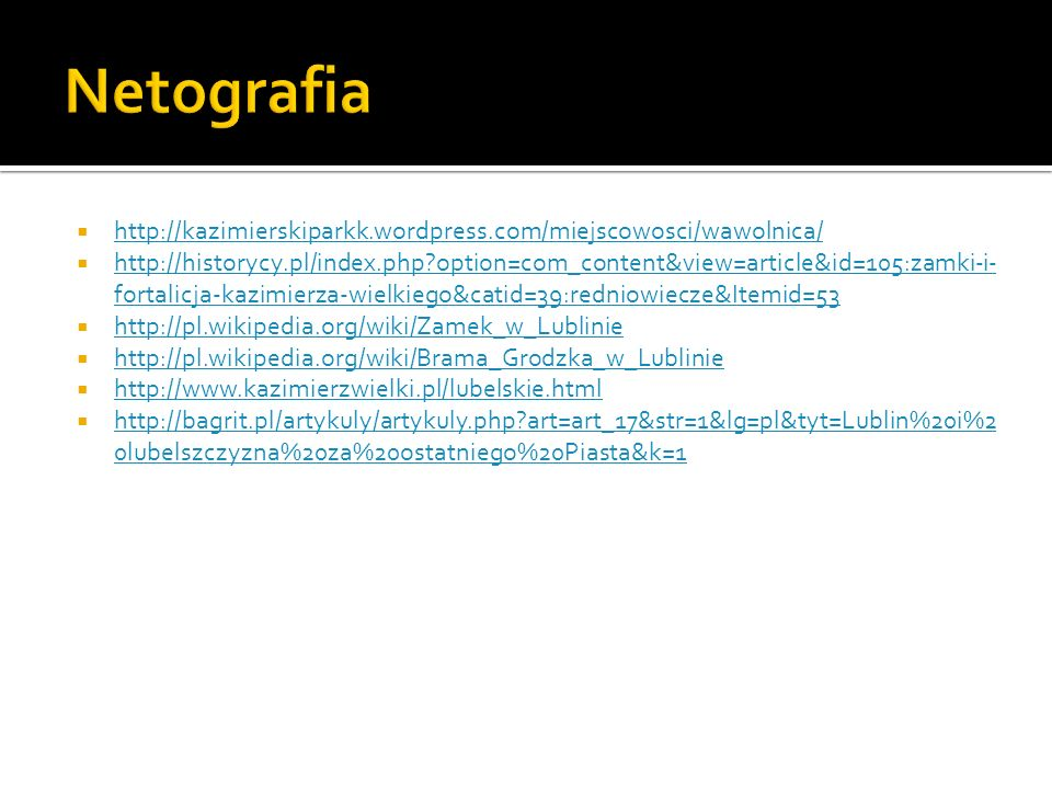http://kazimierskiparkk.wordpress.com/miejscowosci/wawolnica/ http://historycy.pl/index.php?option=com_content&view=article&id=105:zamki-i- fortalicja