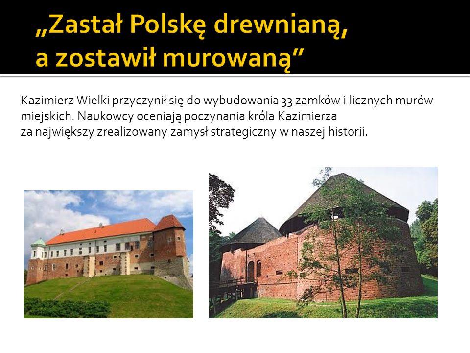 Kazimierz Wielki przyczynił się do wybudowania 33 zamków i licznych murów miejskich. Naukowcy oceniają poczynania króla Kazimierza za największy zreal