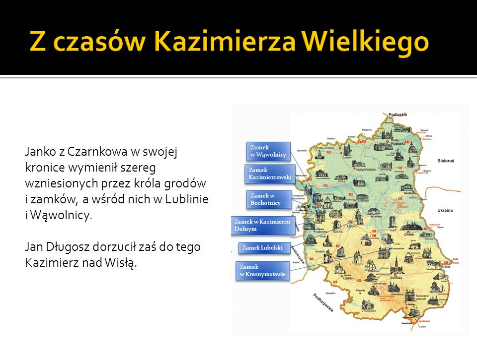 Janko z Czarnkowa w swojej kronice wymienił szereg wzniesionych przez króla grodów i zamków, a wśród nich w Lublinie i Wąwolnicy. Jan Długosz dorzucił