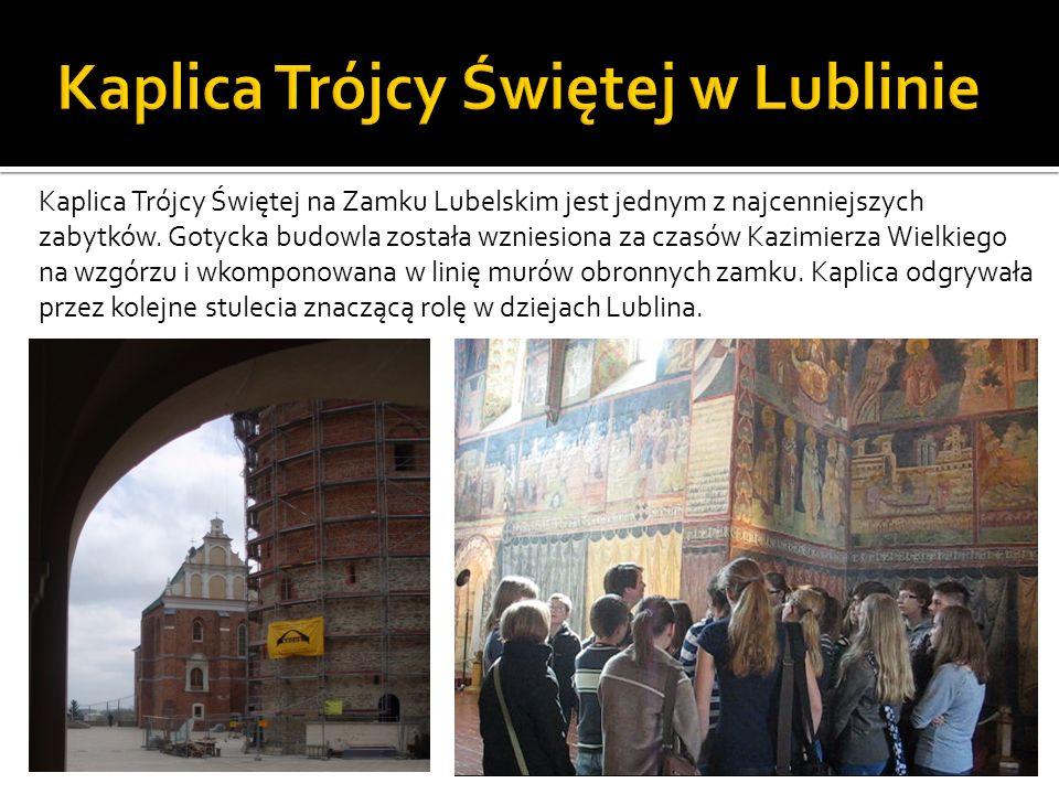 Kaplica Trójcy Świętej na Zamku Lubelskim jest jednym z najcenniejszych zabytków. Gotycka budowla została wzniesiona za czasów Kazimierza Wielkiego na