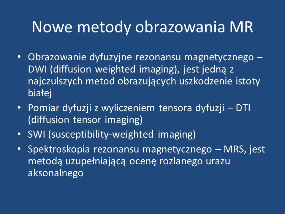 Nowe metody obrazowania MR Obrazowanie dyfuzyjne rezonansu magnetycznego – DWI (diffusion weighted imaging), jest jedną z najczulszych metod obrazujących uszkodzenie istoty białej Pomiar dyfuzji z wyliczeniem tensora dyfuzji – DTI (diffusion tensor imaging) SWI (susceptibility-weighted imaging) Spektroskopia rezonansu magnetycznego – MRS, jest metodą uzupełniającą ocenę rozlanego urazu aksonalnego