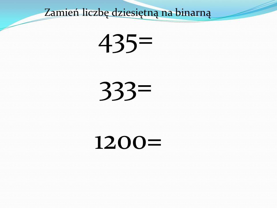 435= 333= 1200= Zamień liczbę dziesiętną na binarną