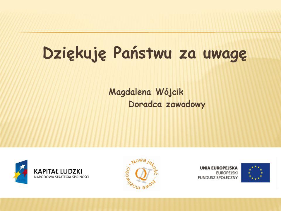Dziękuję Państwu za uwagę Magdalena Wójcik Doradca zawodowy