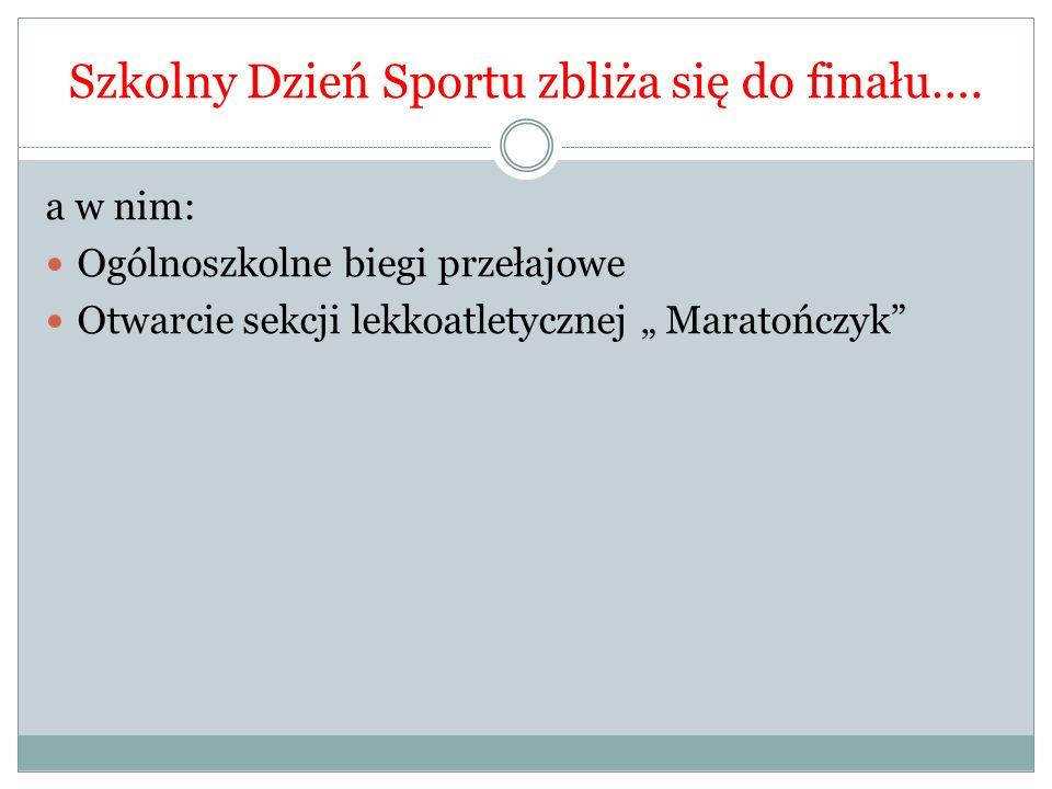 Szkolny Dzień Sportu zbliża się do finału….