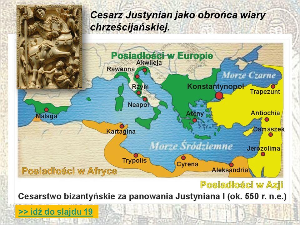 >> idź do slajdu 19 Cesarz Justynian jako obrońca wiary chrześcijańskiej.