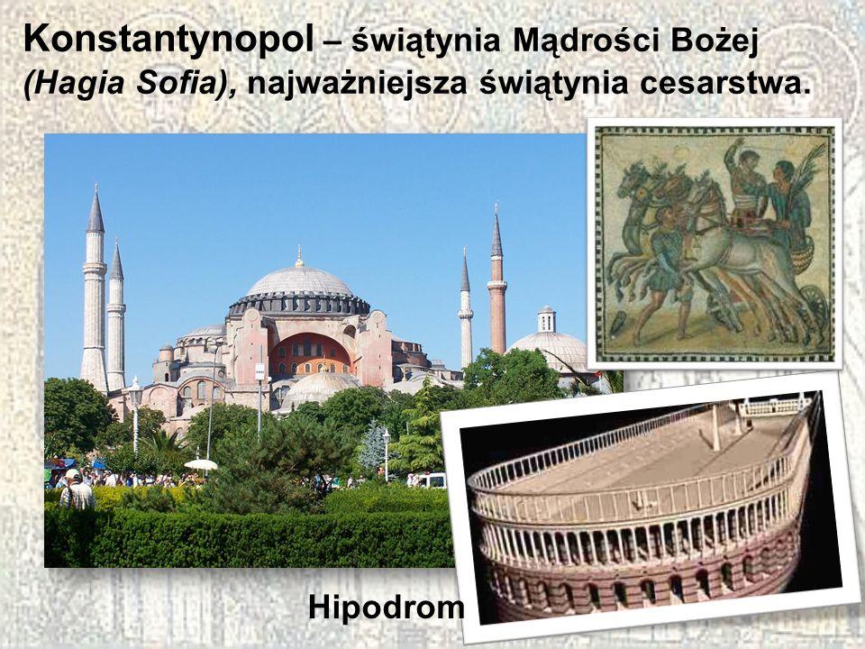 Konstantynopol – świątynia Mądrości Bożej (Hagia Sofia), najważniejsza świątynia cesarstwa. Hipodrom