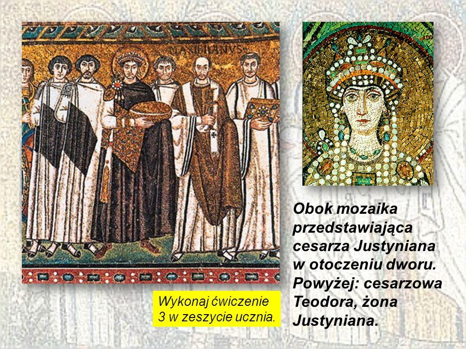 Obok mozaika przedstawiająca cesarza Justyniana w otoczeniu dworu. Powyżej: cesarzowa Teodora, żona Justyniana. Wykonaj ćwiczenie 3 w zeszycie ucznia.