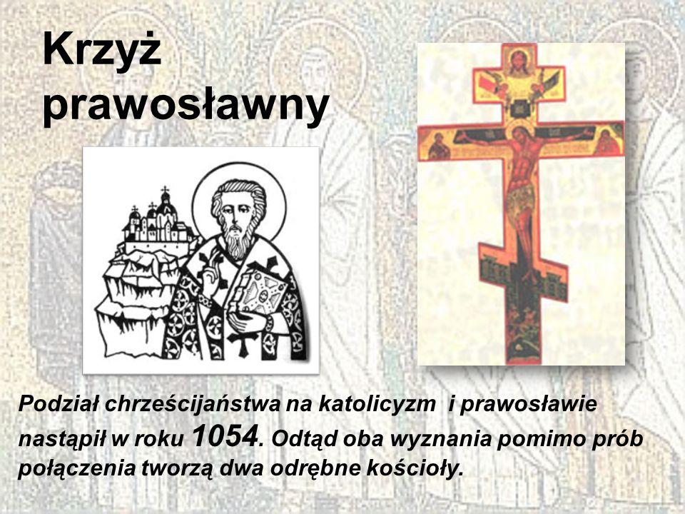 Krzyż prawosławny Podział chrześcijaństwa na katolicyzm i prawosławie nastąpił w roku 1054. Odtąd oba wyznania pomimo prób połączenia tworzą dwa odręb