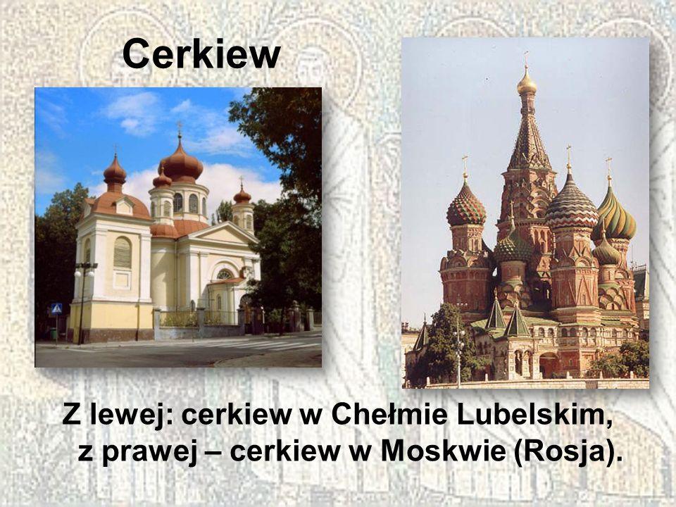 Cerkiew Z lewej: cerkiew w Chełmie Lubelskim, z prawej – cerkiew w Moskwie (Rosja).